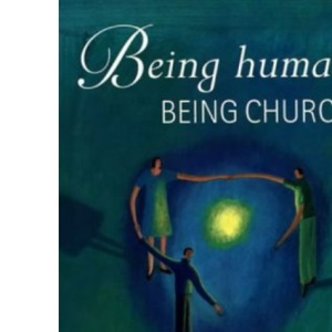 Being Human, Being Church: Spirituality and Mission in the Local Church