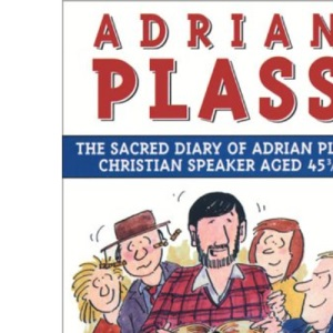 The Sacred Diary of Adrian Plass Aged 45 3/4: Christian Speaker Aged 45 3/4