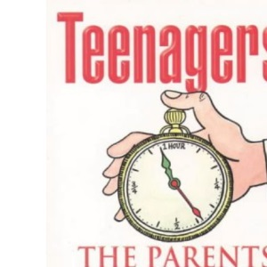 Teenagers: the Parents' One Hour Survival Guide