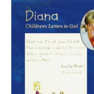 Diana: Children's Letters to God: Children's Prayers in Remembrance of Diana, Princess of Wales