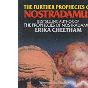 The Further Prophecies of Nostradamus: 1985 and Beyond