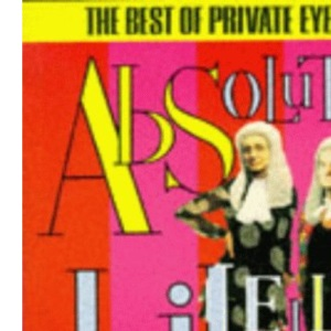 Absolutely Libellous :The Best Of Private Eye 1994