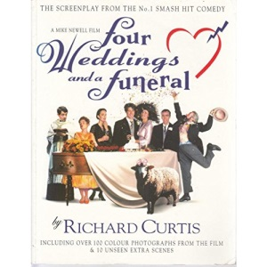 Four Weddings and a Funeral : The Screenplay from the No. 1 Smash Hit Comedy