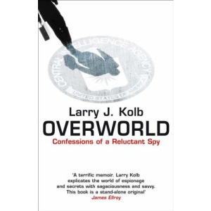 Overworld: The Life And Times Of A Reluctant Spy: Confessions of a Reluctant Spy