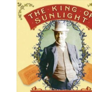 The King of Sunlight: How William Lever Cleaned Up the World