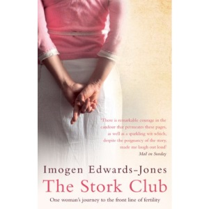 The Stork Club: One Woman's Journey to the Front Line of Fertility Treatment