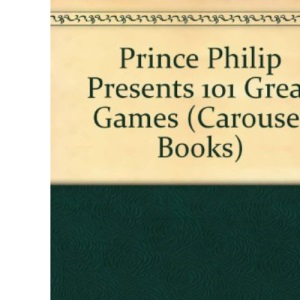 Prince Philip Presents 101 Great Games (Carousel Books)