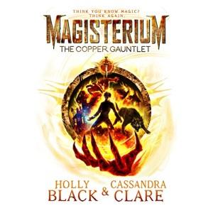 Magisterium: The Copper Gauntlet: Cassandra Clare (The Magisterium, 2)