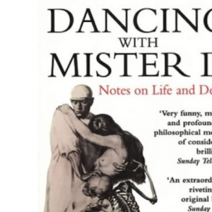 Dancing with Mister D: Notes on Life and Death