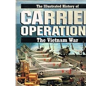 Illustrated History of the Vietnam War: Carrier Operations v. 4 (The Illustrated history of the Vietnam War)