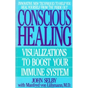 Conscious Healing: Visualizations to Boost Your Immune System (Bantam New Age Books)