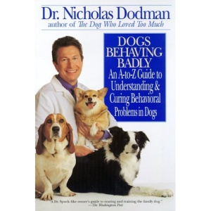 Dogs Behaving Badly: An A to Z Guide to Understanding and Curing Behavioral Problems in Dogs