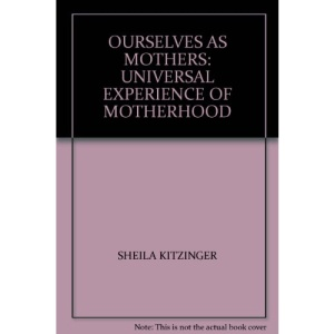 Ourselves as Mothers: Universal Experience of Motherhood