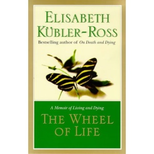 The Wheel of Life: A Memoir of Living and Dying