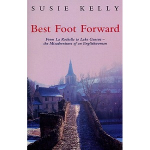 Best Foot Forward : From La Rochelle to Lake Geneva - The Misadventures of an Englishwoman