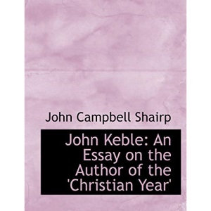 John Keble: An Essay on the Author of the 'Christian Year' (Large Print Edition)