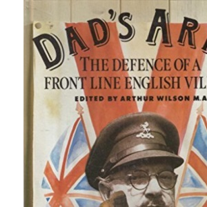Dad's Army: The Defence of a Front Line English Village