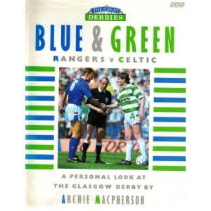 The Great Derbies: Blue and Green, Rangers Versus Celtic