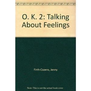 O. K. 2.: Talk Feelings: Talking About Feelings
