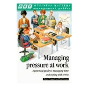 Managing Pressure at Work (Business matters management guides)