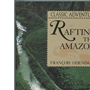 Rafting the Amazon (Classic Adventure)