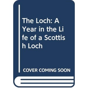 The Loch: A Year in the Life of a Scottish Loch