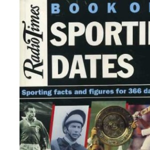 Radio Times Book of Sporting Dates: Sporting Memories for Every Day of the Year