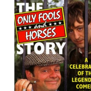 Only Fools and Horses Story: A Celebration of the Legendary Comedy Series