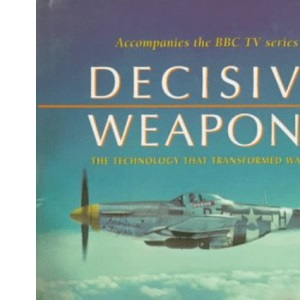 Decisive Weapons: Technology That Transformed Warfare
