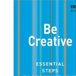 Be Creative: Essential Steps to Revitalise Your Work and Life (Essential Steps)