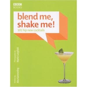 Blend ME, Shake ME: 101 Hip New Cocktails