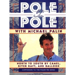 Pole to Pole With Michael Palin: North to South by Camel, River Raft, and Balloon (Companion to the Pbs Series)
