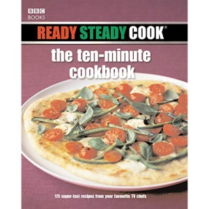 Ready Steady Cook: The Ten-minute Cookbook - 175 Quick and Easy Recipes from Your Favourite TV Chefs
