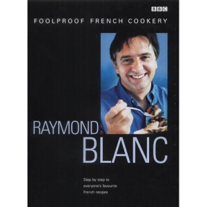 Raymond Blanc's Foolproof French Cookery