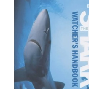 The Shark Watcher's Handbook: A Guide to Sharks and Where to See Them