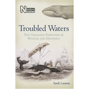 Troubled Waters: The Changing Fortunes of Whales and Dolphins