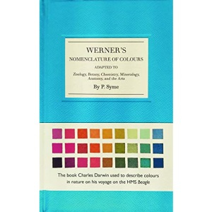 Werner's Nomenclature of Colours: Adapted to Zoology, Botany, Chemistry, Minerology, Anatomy and the Arts