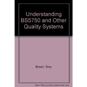 Understanding BS5750 and Other Quality Systems