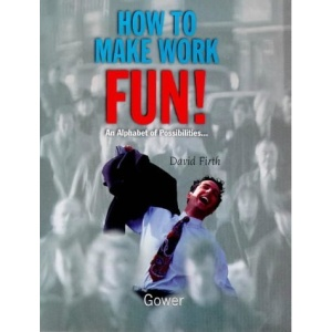 How to Make Work Fun!: An Alphabet of Possibilities....