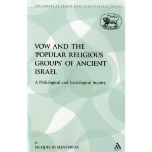 Vow and the 'Popular Religious Groups' of Ancient Israel (Library of Hebrew Bible/Old Testament Studies)