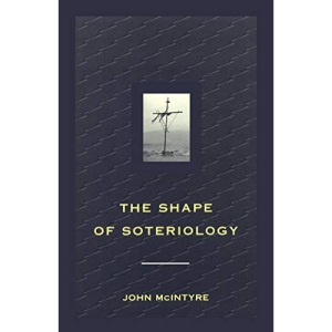 The Shape of Soteriology: Studies in the Doctrine of the Death of Christ