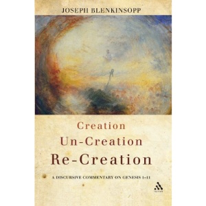 Creation, Un-Creation, Re-Creation: A Discursive Commentary on Genesis 1-11