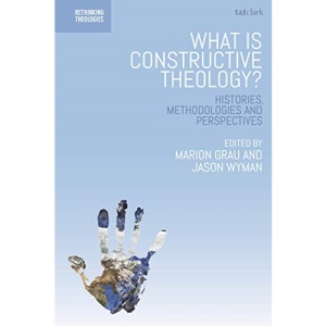 What is Constructive Theology?: Histories, Me...