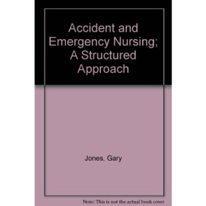 Accident and Emergency Nursing: A Structured Approach