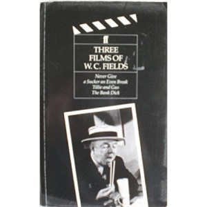 Three Films of W.C.Fields: Never Give a Sucker an Even Break, Tillie and Guss, The Bank Dick (Classic Screenplay Series)
