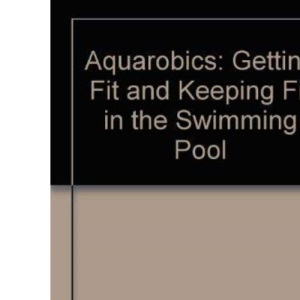 Aquarobics: Getting Fit and Keeping Fit in the Swimming Pool