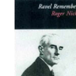 Ravel Remembered (Composers remembered series)