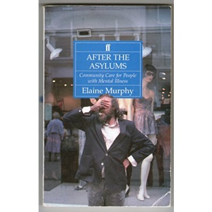 After the Asylums: Community Care for the Mentally Ill