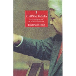 Eternal Russia: Yeltsin, Gorbachev and the Mirage of Democracy