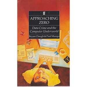 Approaching Zero: Data Crime and the Computer Underworld